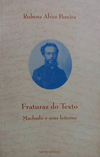 Fraturas Do Texto: Machado E Seus Leitores: Pereira, Rubens Alves