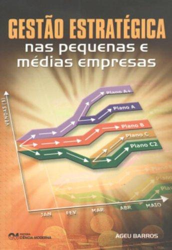 Gestão estratégica nas pequenas e médias empresas.: Barros, Ageu