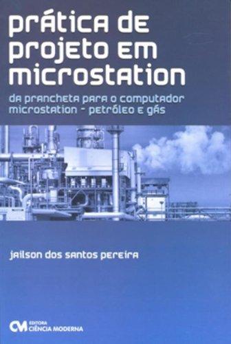 9788573938753: Pratica de Projeto em Microstation: Da Prancheta Para o Microstation Petroleo e Gas