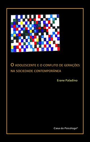 O adolescente e o conflito de gerações na sociedade contemporânea.: Paladino, Erane