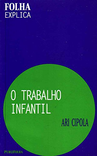 9788574022666: O Trabalho Infantil - Coleção Folha Explica (Em Portuguese do Brasil)