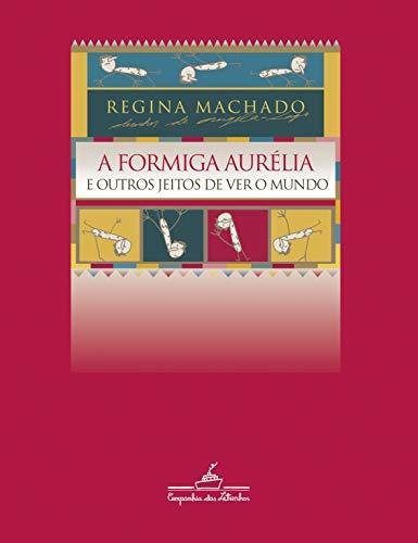 A Formiga Aurélia E Outros Jeitos De: Regina Machado