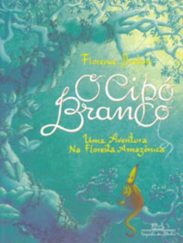 Cipó Branco, O. Uma aventura na floresta: Breton, Florence: