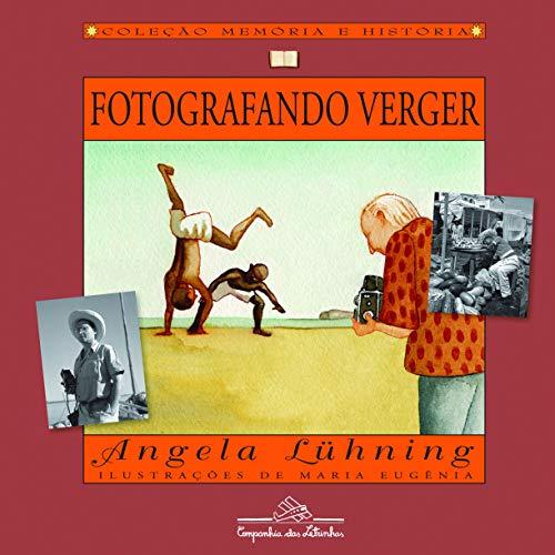 Fotografando Verger. Ilustrações de Maria Eugênia.: Lühning, Angela: