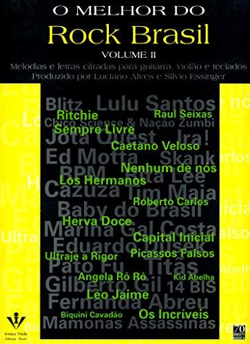 Melhor do Rock Brasil {VOLUME II} Melodias e Letras Cifradas Para Guitarra, Violao e Teclados: ...