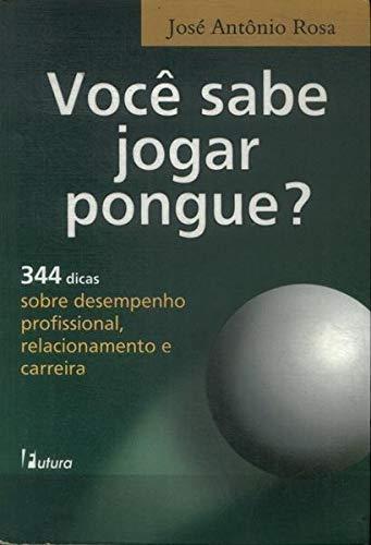 9788574131955: Voce Sabe Jogar Pongue? - 344 Dicas Sobre Desempenho Profissional, Rel (Em Portuguese do Brasil)