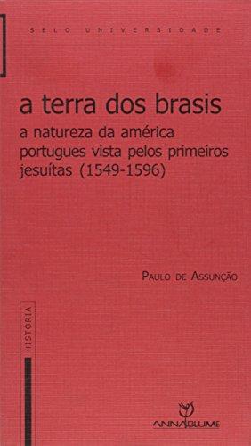 A terra dos Brasis : a natureza da América portuguesa vista pelos primeiros jesuítas (1549-1596).-- ( Selo universidade ; 147 ) - Assunção, Paulo de -
