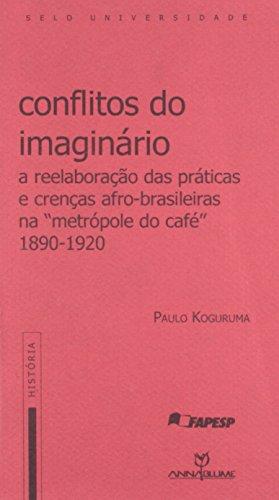 """9788574191966: Conflitos do imaginário: A reelaboração das práticas e crenças afro-brasileiras na """"metrópole do café"""", 1890-1920 (História) (Portuguese Edition)"""