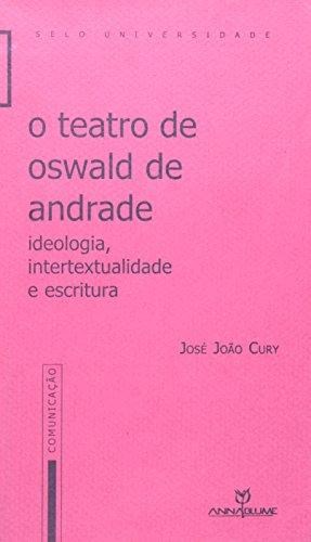 O Teatro de Oswald de Andrade: Ideologia,: José João Cury