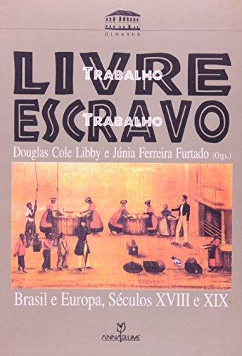 Trabalho Livre, Trabalho Escravo: Brasil E Europa,: Libby, Douglas Cole;Furtado,