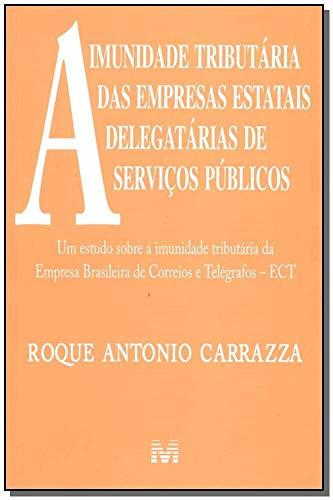 A Imunidade Tributaria Das Empresas Estatais Delegatarias: Roque Antonio Carrazza