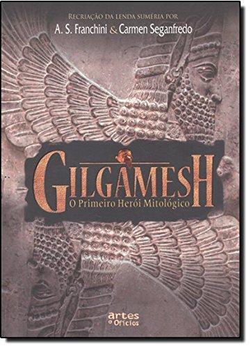 Gilgamesh O Primeiro Heroi Mitologico (Em Portuguese do Brasil): Franchini, Carmen Seganfredo A. S.