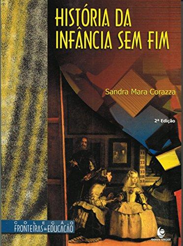 História da infância sem fim. -- (: Corazza, Sandra Mara