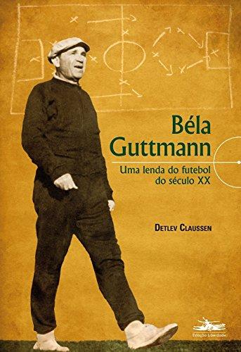 9788574482408: Bela Guttmann: Uma Lenda do Futebol do Seculo Xx