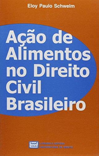 ACAO DE ALIMENTOS NO DIREITO CIVIL: SCHWELM, ELOY PAULO