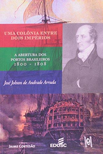 9788574603506: Col™nia Entre Dois ImpErios, Uma: A Abertura Dos Portos Brasileiros (1800-1808)