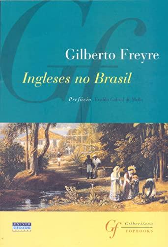 Ingleses no Brasil: Aspectos da influencia britanica: Freyre, Gilberto