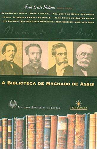A Biblioteca de Machado de Assis: Jose Luis Jobim