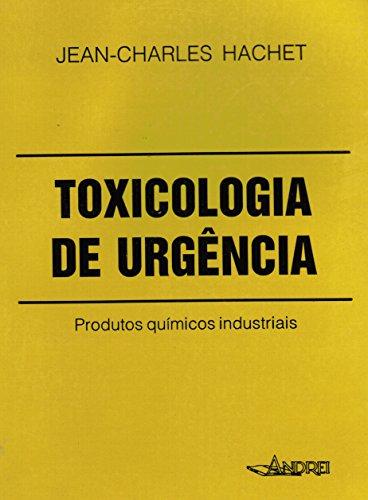 Toxicologia de Urgência: Produtos Quimicos Industriais: Jean Charles Hachet