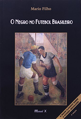O Negro No Futebol Brasileiro (Portuguese Edition): Mario Rodrigues