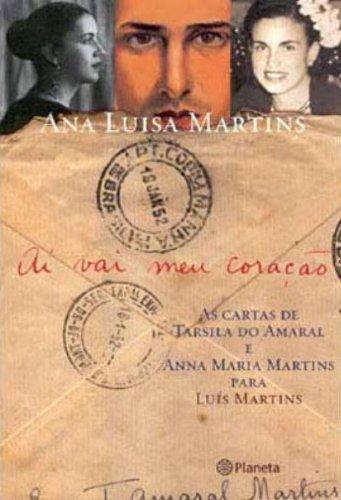 AI Vai Meu Coracao: As Cartas de: Martins, Ana Luisa