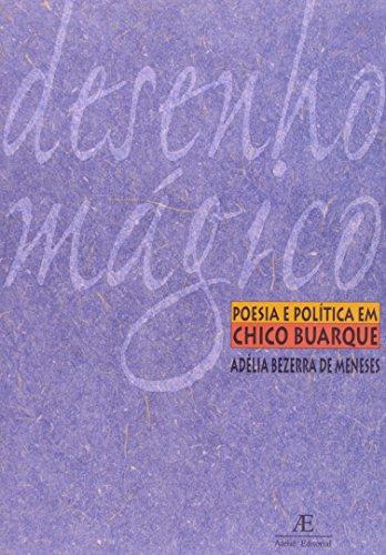 Desenho ma?gico: Poesia e poli?tica em Chico Buarque