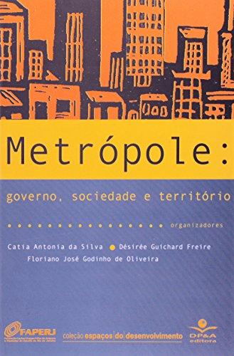 9788574903002: Metropole: Governo, Sociedade E Territorio / Catia Antonia Da Silva, Desiree Guichard Freire, Floriano Jose Godinho de Oliveira