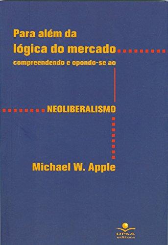 9788574903699: Para Alem da Logica do Mercado: Compreendendo e Opondo Se ao Neoliberalismo