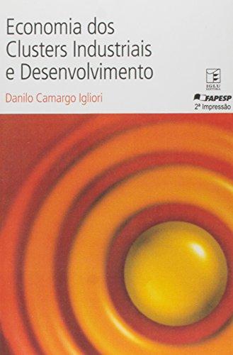 Economia Dos Clusters Industriais e Desenvolvimento: Igliori, Danilo Camargo