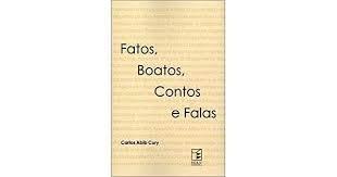 Fatos, boatos, contos e falas.: Cury, Carlos Abib