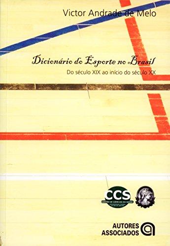 9788574961897: Dicionario Do Esporte No Brasil: Do Seculo XIX Ao Inicio Do Seculo XX (Portuguese Edition)