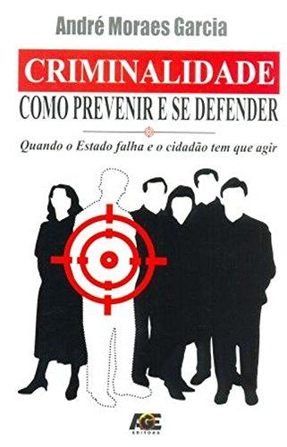 Criminalidade : como prevenir e se defender: Garcia, André Moraes
