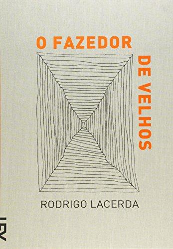 O fazedor de velhos.: Lacerda, Rodrigo -