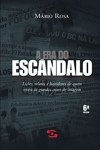 A Era Do Escandalo. Licoes Relatos E Bastidores De Quem Viveu (Em Portuguese do Brasil): Mario Rosa