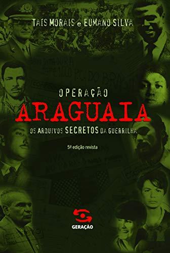 Operação Araguaia :os arquivos secretos da guerrilha: Ta�s Morais