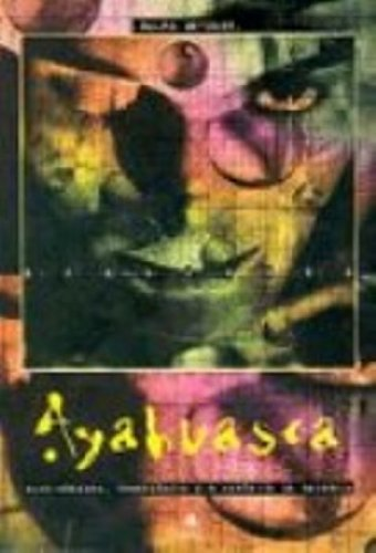 9788575100332: Ayahuasca : alucinógenos, consciência e o espírito da natureza.