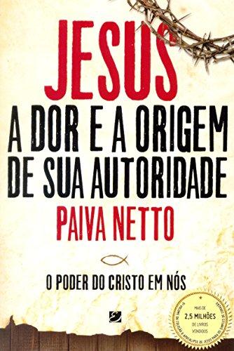 9788575132128: Jesus, a Dor e a Origem de Sua Autoridade: O Poder do Cristo em Nos