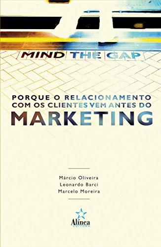 9788575167106: Mind The Gap - Porque O Relacionamento Com Os Clientes Vem Antes Do Ma (Em Portuguese do Brasil)