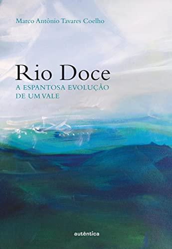 9788575265710: Rio Doce. A Espantosa Evolução de Um Vale (Em Portuguese do Brasil)