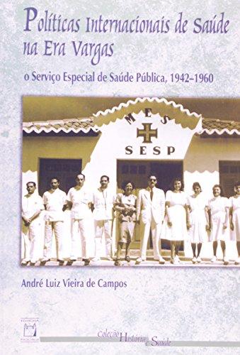 9788575410813: Políticas internacionais de saúde na era Vargas : o Serviço Especial de Saúde Pública, 1942-1960. -- ( História e saúde )