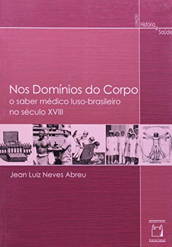 9788575412060: Nos Dominios Do Corpo: O Saber Medico Luso-Brasileiro No Seculo XVIII