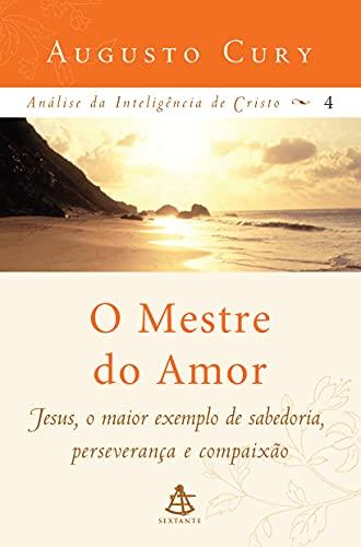 Analise da Inteligencia de Cristo Vol 4: O Mestre do Amor - Jesus, O Maior Exemplo de Sabedoria, Perseveranca e Compaixao (Em Portugues do Brasil) - Cury , Augusto