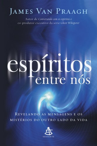 Espiritos Entre Nos Revelando As Mensaguens E: James Van Praagh