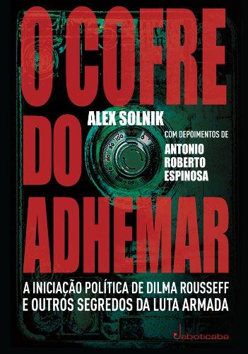 9788575427002: Cofre do Adhemar: A Iniciacao Politica de Dilma Ro (Em Portugues do Brasil)