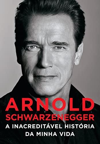 9788575428658: Arnold Schwarzenegger: A Inacreditavel Historia Da (Em Portugues do Brasil)