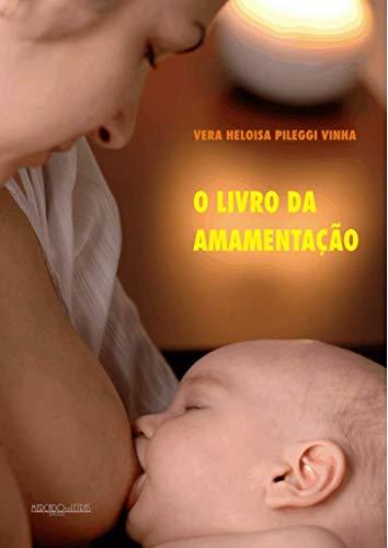 9788575910627: O Livro da Amamentação. Vera Heloisa Pileggi Vinha (Em Portuguese do Brasil)