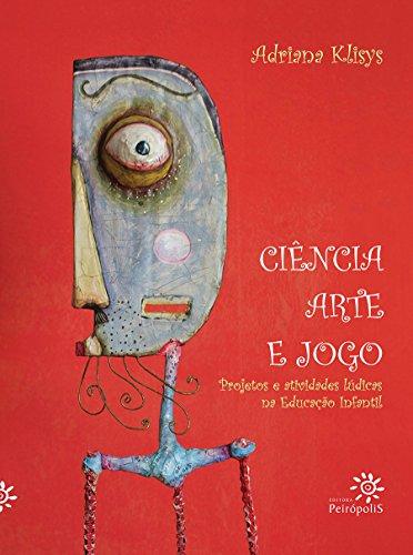 9788575961674: Cincia, Arte e Jogo: Projetos e Atividades Ludicas na Educacao Infantil