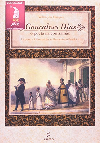 Gonçalves Dias : o poeta na contramão: Marques, Wilton José