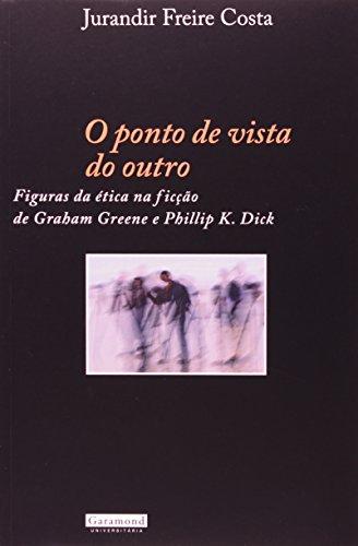 9788576171980: Ponto de Vista do Outro: Figuras da etica na Ficcao de Graham Green e Phillip K. Dick, O