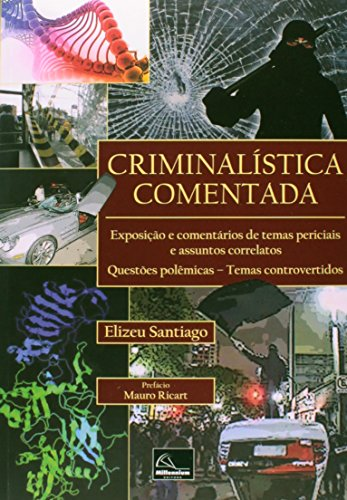 9788576253082: Criminalistica Comentada: Exposicao e Comentarios de Temas Periciais e Assuntos Correlatos Questoes Polemicas Temas
